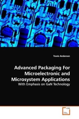 Advanced Packaging For Microelectronic and Microsystem Applications - With Emphasis on GaN Technology - Anderson, Travis