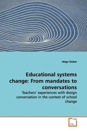 Educational systems change: From mandates to conversations - Teachers  experiences with design conversation in the context of school change - Stokes, Helga