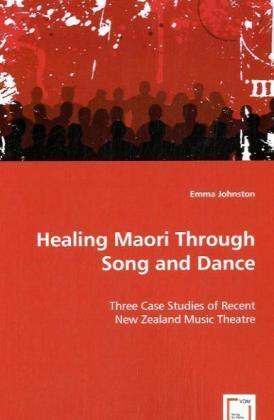 Healing Maori Through Song and Dance - Three Case Studies of Recent New Zealand Music Theatre
