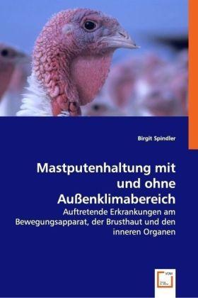 Mastputenhaltung mit und ohne Außenklimabereich - Auftretende Erkrankungen am Bewegungsapparat, der Brusthaut und den inneren Organen - Spindler, Birgit