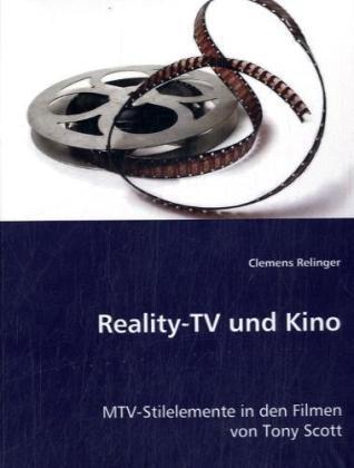 Reality-TV und Kino - MTV-Stilelemente in den Filmen von Tony Scott - Relinger, Clemens