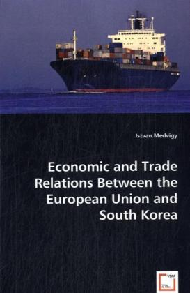 Economic and Trade Relations Between the European Union and South Korea - Medvigy, Istvan