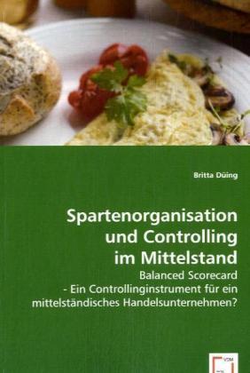 Spartenorganisation und Controlling im Mittelstand - Balanced Scorecard - Ein Controllinginstrument für ein mittelständisches Handelsunternehmen? - Düing, Britta