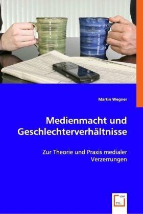 Medienmacht und Geschlechterverhältnisse - Zur Theorie und Praxis medialer Verzerrungen