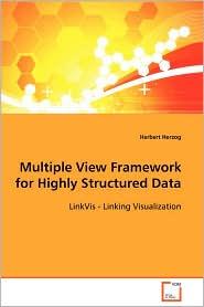 Multiple View Framework for Highly Structured Data - Herbert Herzog