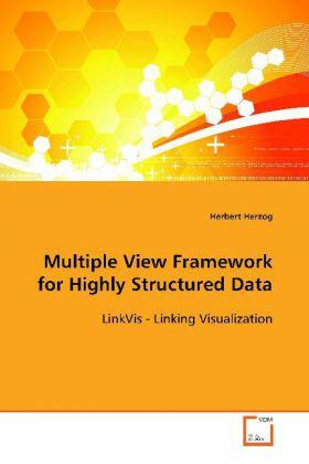 Multiple View Framework for Highly Structured Data - LinkVis - Linking Visualization - Herzog, Herbert
