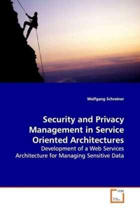 Security and Privacy Management in Service Oriented Architectures - Development of a Web Services Architecture for Managing Sensitive Data - Schreiner, Wolfgang