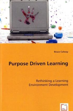Purpose Driven Learning - Rethinking a Learning Environment Development - Calway, Bruce