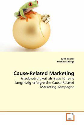 Cause-Related Marketing - Glaubwürdigkeit als Basis für eine langfristig erfolgreiche Cause-Related Marketing Kampagne - Böcker, Julia