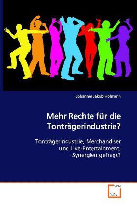 Mehr Rechte für die Tonträgerindustrie? - Tonträgerindustrie, Merchandiser und Live-Entertainment, Synergien gefragt? - Hofmann, Johannes Jakob