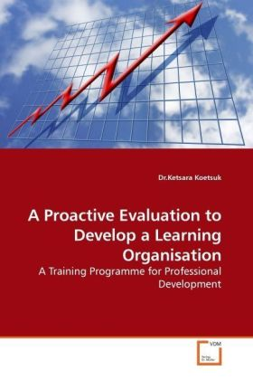 A Proactive Evaluation to Develop a Learning Organisation - A Training Programme for Professional Development - Koetsuk, Ketsara