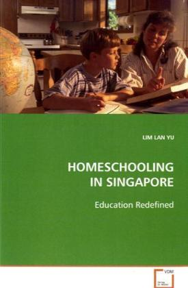 HOMESCHOOLING IN SINGAPORE - Education Redefined - Lim, Lan Yu