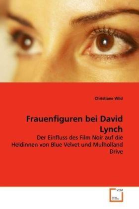 Frauenfiguren bei David Lynch - Der Einfluss des Film Noir auf die Heldinnen von  Blue Velvet und Mulholland Drive - Wild, Christiane