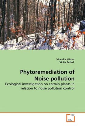 Phytoremediation of Noise pollution als Buch von Virendra Mishra, Vinita Pathak - Virendra Mishra, Vinita Pathak