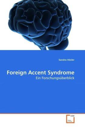 Foreign Accent Syndrome - Ein Forschungsüberblick - Hösler, Sandra
