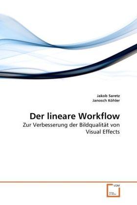 Der lineare Workflow - Zur Verbesserung der Bildqualität von Visual Effects - Saretz, Jakob / Köhler, Janosch