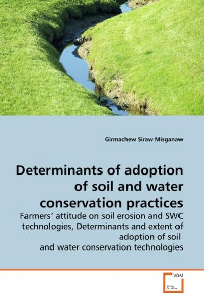 Determinants of adoption of soil and water conservation practices - Girmachew Siraw Misganaw