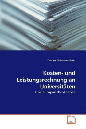 Kosten- und Leistungsrechnung an Universitäten - Eine europäische Analyse - Grammerstätter, Thomas
