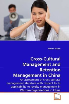 Cross-Cultural Management and Retention Management in China - An assessment of cross-cultural management literature with respect to its applicability to loyalty management in Western organisations in China - Thayer, Tobias