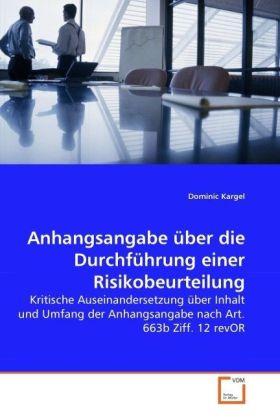 Anhangsangabe über die Durchführung einer Risikobeurteilung - Kritische Auseinandersetzung über Inhalt und Umfang der Anhangsangabe nach Art. 663b Ziff. 12 revOR - Kargel, Dominic