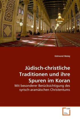Jüdisch-christliche Traditionen und ihre Spuren im Koran - Mit besonderer Berücksichtigung des syrisch-aramäischen Christentums - Malaj, Edmond
