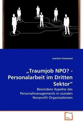 Traumjob NPO? - Personalarbeit im Dritten Sektor - Besondere Aspekte des Personalmanagements in sozialen Nonprofit Organisationen - Osterland, Joachim