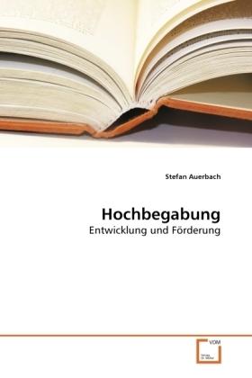 Hochbegabung - Entwicklung und Förderung - Auerbach, Stefan