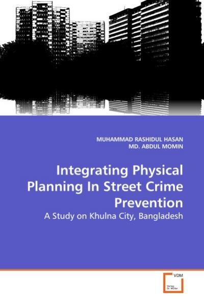 Integrating Physical Planning In Street Crime Prevention - MUHAMMAD RASHIDUL HASAN