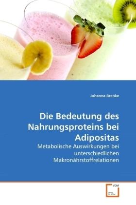 Die Bedeutung des Nahrungsproteins bei Adipositas - Metabolische Auswirkungen bei unterschiedlichen Makronährstoffrelationen - Brenke, Johanna