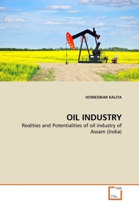 OIL INDUSTRY - Realities and Potentialities of oil industry of Assam (India) - Kalita, Homeswar
