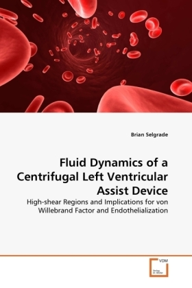 Fluid Dynamics of a Centrifugal Left Ventricular Assist Device - High-shear Regions and Implications for von Willebrand Factor and Endothelialization - Selgrade, Brian