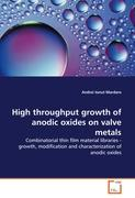 High throughput growth of anodic oxides on valve metals