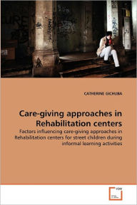 Care-Giving Approaches In Rehabilitation Centers - Catherine Gichuba