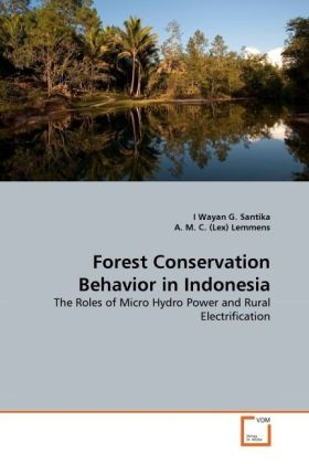Forest Conservation Behavior in Indonesia - The Roles of Micro Hydro Power and Rural Electrification - Santika, I. W. G. / Lemmens, A. M. C.