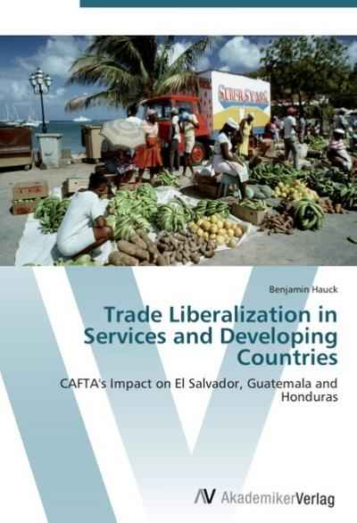 Trade Liberalization in Services and Developing Countries - Benjamin Hauck