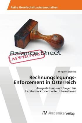 Rechnungslegungs-Enforcement in Österreich - Ausgestaltung und Folgen für kapitalmarktorientierte Unternehmen - Feierabend, Philipp