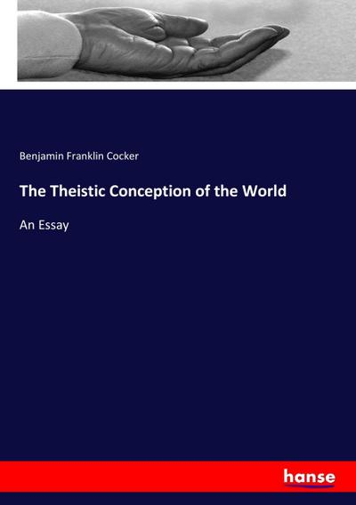 The Theistic Conception of the World - Benjamin Franklin Cocker