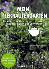 Mein Teekräutergarten - Teekräuter für Genuss- und Heilzwecke anbauen, ernten und verwenden. Geeignet für Garten, Terrasse und Balkon - Claudia Peters