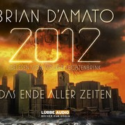 Brian D´Amato: 2012: Das Ende aller Zeiten - Teil 1