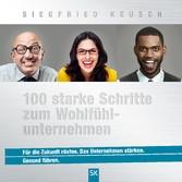 100 starke Schritte zum Wohlfühlunternehmen - Für die Zukunft rüsten. Das Unternehmen stärken. Gesund führen. - Siegfried Keusch