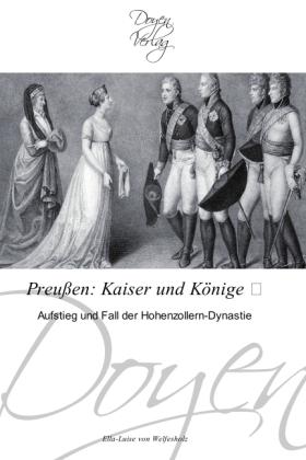 Preußen: Kaiser und Könige - Aufstieg und Fall der Hohenzollern-Dynastie - Welfesholz, Ella-Luise von