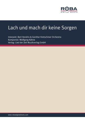 Lach und mach dir keine Sorgen: as performed by Bert Hendrix, Single Songbook - Gerd Halbach