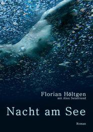 Nacht am See - Florian H ltgen, Alex Seinfriend (Editor)