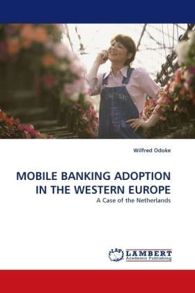 MOBILE BANKING ADOPTION IN THE WESTERN EUROPE - A Case of the Netherlands - Odoke, Wilfred