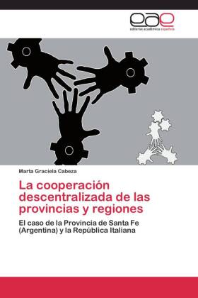 La cooperación descentralizada de las provincias y regiones - El caso de la Provincia de Santa Fe (Argentina) y la República Italiana - Cabeza, Marta Graciela