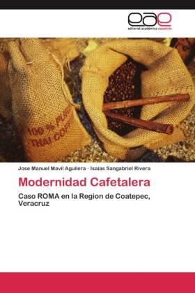 Modernidad Cafetalera - Caso ROMA en la Region de Coatepec, Veracruz - Mavil Aguilera, Jose M. / Sangabriel Rivera, Isaias
