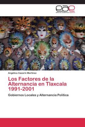 Los Factores de la Alternancia en Tlaxcala 1991-2001 - Gobiernos Locales y Alternancia Política - Cazarín Martínez, Angélica