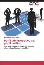 Perfil Administrativo vs. Perfil Politico - Vega Campos Miguel Angel