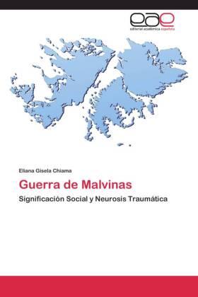 Guerra de Malvinas - Significación Social y Neurosis Traumática - Chiama, Eliana Gisela