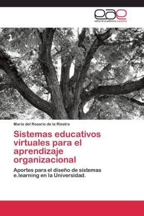 Sistemas educativos virtuales para el aprendizaje organizacional - Aportes para el diseño de sistemas e.learning en la Universidad. - de la Riestra, María del Rosario